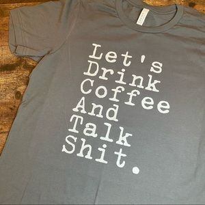 Let's drink coffee and talk shit Shirt, Graphic T